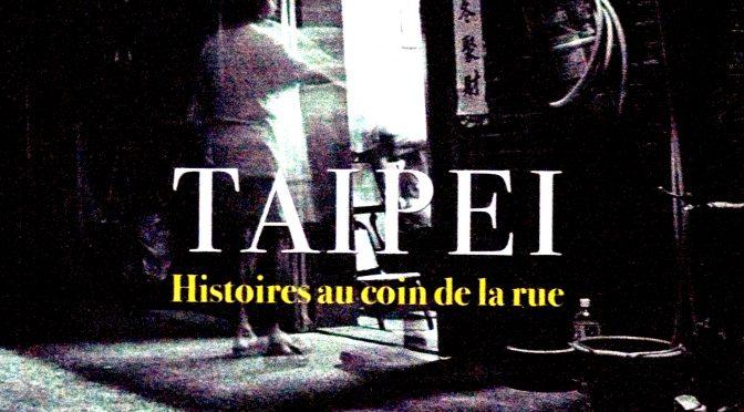 TAIPEI, Histoires au coin de la rue, l'envers du décor